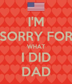 Poster: I'M SORRY FOR WHAT I DID DAD