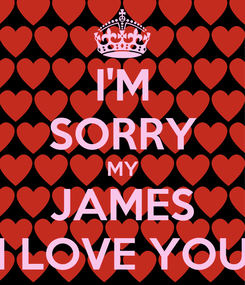Poster: I'M SORRY MY JAMES I LOVE YOU