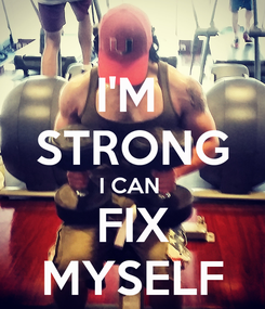 Poster: I'M  STRONG I CAN  FIX MYSELF