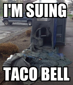Poster: I'M SUING  TACO BELL