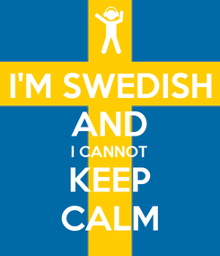 Poster: I'M SWEDISH AND I CANNOT KEEP CALM