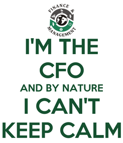 Poster: I'M THE CFO AND BY NATURE I CAN'T KEEP CALM