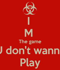 Poster: I  M  The game U don't wanna Play