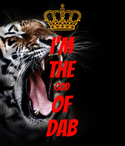 Poster: I'm The God Of Dab