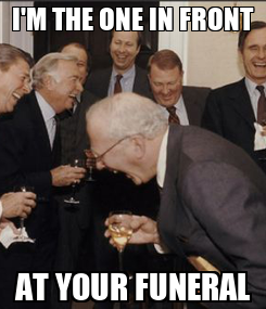 Poster: I'M THE ONE IN FRONT AT YOUR FUNERAL
