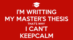 Poster: I'M WRITTING MY MASTER'S THESIS THAT'S WHY I CAN'T KEEPCALM
