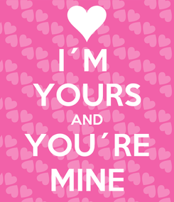 Poster: I´M  YOURS AND YOU´RE MINE