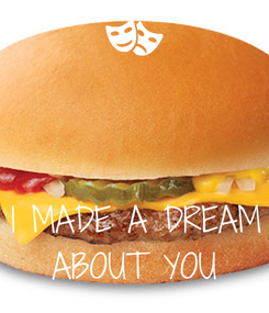 Poster:    I MADE A DREAM ABOUT YOU