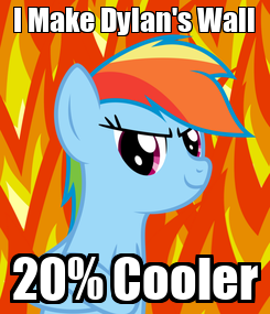 Poster: I Make Dylan's Wall 20% Cooler