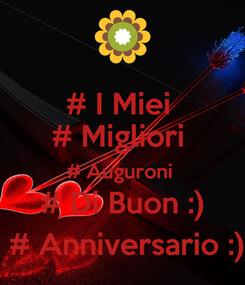 Poster: # I Miei  # Migliori  # Auguroni  # Di Buon :)  # Anniversario :)