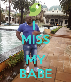 Poster: I  MISS  MY BABE