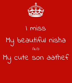 Poster: I miss My beautiful nisha AND My cute son aathef