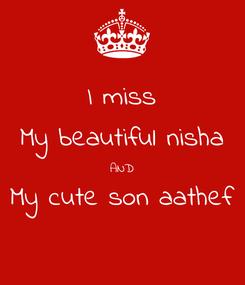 Poster: I miss My beautiful nisha AND My cute son aathef