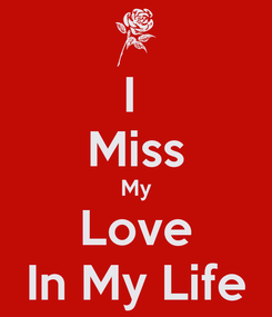 Poster: I  Miss My Love In My Life