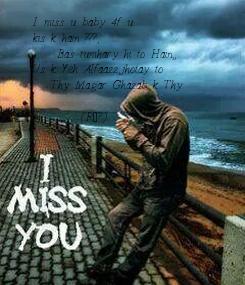 Poster: I miss u baby 4f u  kis k hain ???,     Bas tumhary hi to Hain,, Us k Yeh Alfaazz,jhotay to
