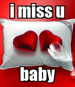 Poster: i miss u baby