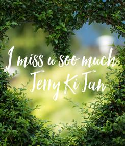 Poster: I miss u soo much    Jerry Ki Jan