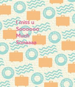Poster: I miss u  Soooooo  Much  Sonaaaa