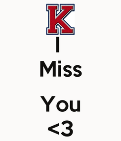 Poster: I  Miss  You <3