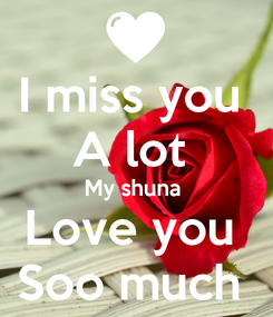 Poster: I miss you  A lot  My shuna  Love you  Soo much
