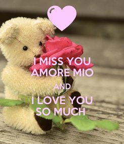 Poster: I MISS YOU AMORE MIO AND I LOVE YOU SO MUCH