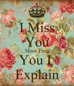 Poster: I Miss You More Than You I  Explain