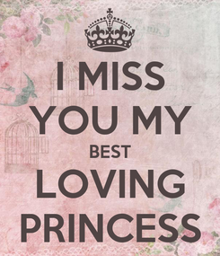 Poster: I MISS YOU MY BEST LOVING PRINCESS