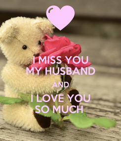 Poster: I MISS YOU MY HUSBAND AND I LOVE YOU SO MUCH
