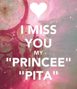 "Poster: I MISS YOU MY ""PRINCEE"" ""PITA"""