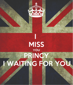 Poster: I  MISS YOU PRINCY I WAITING FOR YOU