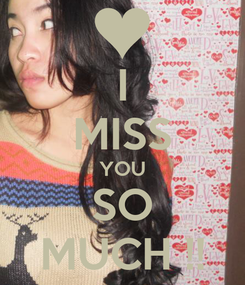 Poster: I MISS YOU SO MUCH !!