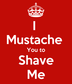 Poster: I  Mustache  You to Shave Me