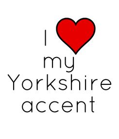 Poster: I     my Yorkshire accent