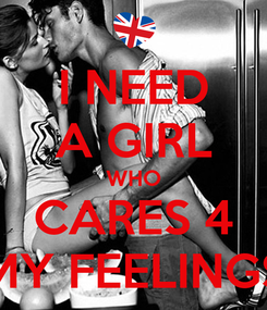 Poster: I NEED A GIRL WHO CARES 4 MY FEELINGS