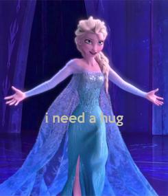 Poster:   i need a hug