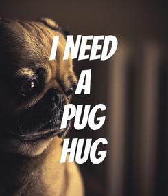 Poster: I NEED A PUG HUG