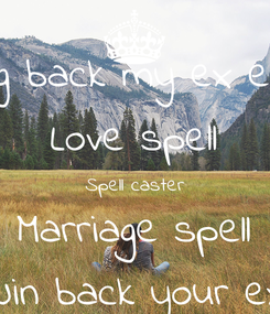 Poster: I need a spell caster to bring back my ex email spellcasthome@gmail.co Love spell Spell caster Marriage spell Win back your ex