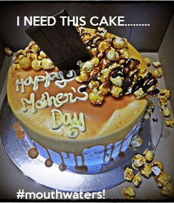 Poster: I NEED THIS CAKE.........
