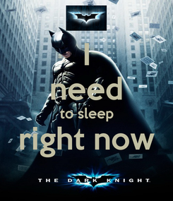 Poster: I need to sleep right now
