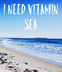 Poster: I need vitamin SEA