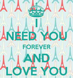 Poster: I NEED YOU FOREVER AND LOVE YOU