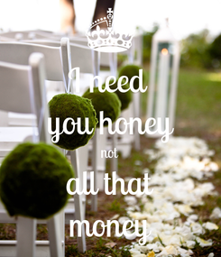 Poster: I need  you honey not all that money