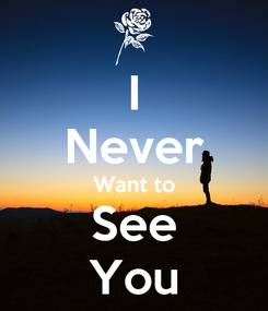 Poster: I Never Want to See You