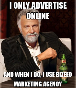 Poster: I ONLY ADVERTISE ONLINE AND WHEN I DO, I USE BIZEEO MARKETING AGENCY
