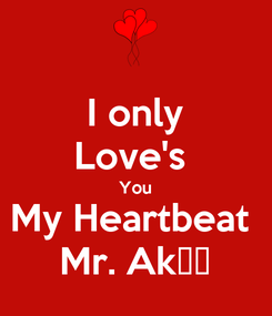 Poster: I only Love's  You My Heartbeat  Mr. Ak💖💖