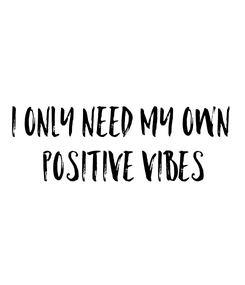 Poster: I only need my own  positive vibes