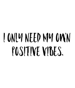 Poster: I only need my own  positive vibes.