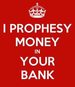 Poster: I PROPHESY MONEY IN YOUR BANK