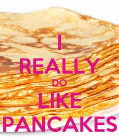 Poster: I REALLY DO LIKE PANCAKES