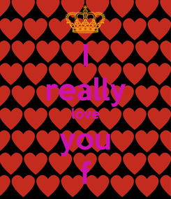 Poster: I really love you f